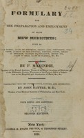 view Formulary for the preparation and employment of many new medicines : such as nux vomica, salts of morphine, Prussic acid, strychnine, veratrine, alkalis of the cinchona, emetine, iodine, iodide of mercury, cyanide of potassium, croton oil, salts of gold, salts of platina, &c. &c. / by F. Majendie [sic] ; translated from the fifth edition, revised, and augmented, by John Baxter, with notes and additions.