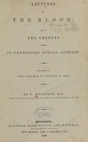 view Lectures on the blood and on the changes which it undergoes during disease : delivered at the College of France in 1837-8 / by F. Magendie.