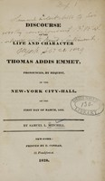 view A discourse on the life and character of Thomas Addis Emmet : pronounced, by request, in the New-York city-hall on the first day of March, 1828 / by Samuel L. Mitchill.