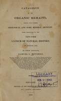 view Catalogue of the organic remains : which, with other geological and some mineral articles, were presented to the New York Lyceum of Natural History, in August 1826, by their associate, Samuel L. Mitchill.