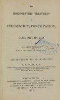 view The homoeopathic treatment of indigestion, constipation, and haemorrhoids / by William Morgan ; edited with notes and annotations by A.E. Small.
