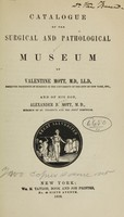 view Catalogue of the surgical and pathological museum of Valentine Mott and of his son Alexander B. Mott.