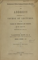 view Reminiscenses of medical teaching and teachers in New York : an address introductory to a course of lectures, at the College of Physicians and Surgeons, New York, session of 1850-51 / by Valentine Mott.