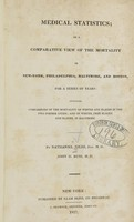 view Medical statistics, or A comparative view of the mortality in New York, Philadelphia, Baltimore, and Boston, for a series of years : including comparisons of the mortality of whites and blacks in the two former cities : and of whites, free blacks, and slaves in Baltimore / by Nathaniel Niles, Jun. ... and John D. Russ ...