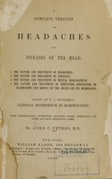 view A complete treatise on headaches and diseases of the head : based on T.J. Rückert's Clinical experience in homoeopathy : with introductions, appendices, synopses, notes, directions for doses and many additional cases / by John C. Peters.