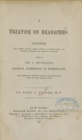 view A treatise on headaches : including acute, chronic, nervous, gastric, dyspeptic, or sick-headaches : also congestive, rheumatic, and periodical headaches : based on Th. J. Rückert's Clinical experience in homoeopathy, with introduction, appendix, synopsis, notes, directions for doses, and fifty additional cases / by John C. Peters.
