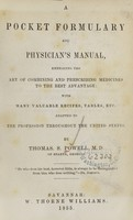 view A pocket formulary and physician's manual : embracing the art of combining and prescribing medicines to the best advantage : with many valuable recipes, tables, etc., adapted to the profession throughout the United States / by Thomas S. Powell.