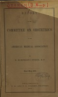 view Report of the committee on obstetrics of the American Medical Association : read May 1851 / by D. Humphreys Storer.