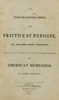 view The vegetable materia medica and practice of medicine / by ... Abel Tennant.  Containing in detail his practical knowledge of American remedies, in curing diseases.