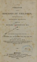 view A treatise on the diseases of children : with directions for the management of infants / by the late Michael Underwood.