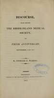 view A discourse, read before the Rhode-Island Medical Society, on their anniversary, September, A.D. 1812 / by Edmund T. Waring.