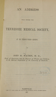 view An address read before the Tennessee Medical Society, at its twenty-third session / by John M. Watson.
