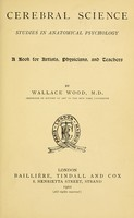 view Cerebral science : studies in anatomical psychology : a book for artists, physicians and teachers / by Wallace Wood.