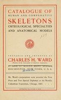 view Catalogue of human and comparative skeletons, osteological specialties, and anatomical models / prepared and imported by Charles H. Ward.