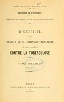 view Recueil des travaux de la Commission permanente de préservation contre la tuberculose / République française, Ministère de l'Intérieur, direction de l'Assistance et de l'hygiène publiques.