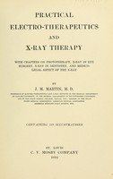 view Practical electro-therapeutics and X-ray therapy : with chapters on phototherapy, X-ray in eye surgery, X-ray in dentistry, and medico-legal aspect of the X-ray / by J.M. Martin.