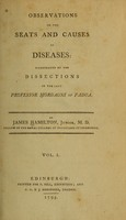 view Observations on the seats and causes of diseases : illustrated by the dissections of the late Professor Morgagni of Padua / by James Hamilton.