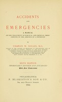 view Accidents and emergencies : a manual of the treatment of surgical and medical emergencies in the absence of a physician / by Charles W. Dulles.