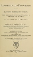 view Radiotherapy and phototherapy : including radium and high-frequency currents, their medical and surgical applications in diagnosis and treatment ; for students and practitioners / by Charles Warrenne Allen ... with the co-operation of Milton Franklin ... and Samuel Stern.