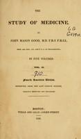 view The study of medicine / by John Mason Good.