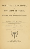 view Ptomaïnes and leucomaïnes, and bacterial proteids : or the chemical factors in the causation of disease / By Victor C. Vaughan ... and Frederick G. Novy.
