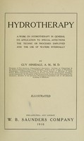 view Hydrotherapy : a work on hydrotherapy in general, its application to special affections, the technic or processes employed and the use of waters internally / by Guy Hinsdale.