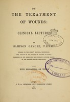 view On the treatment of wounds : clinical lectures / by Sampson Gamgee.
