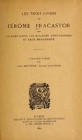 view Les trois livres de Jérôme Fracastor sur la contagion, les maladies contagieuses et leur traitement / traduction et notes par Léon Meunier.