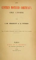 view Les centres moteurs corticaux chez l'homme / par J. M. Charcot et A. Pitres.