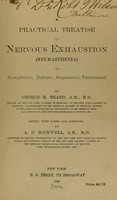 view A practical treatise on nervous exhaustion (neurasthenia) : its symptoms, nature, sequences, treatment / by George M. Beard. A.M., M.D. edited with notes and additions, by A. D. Rockwell.