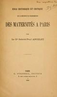view Essai historique et critique sur la création et la transformation des maternités à Paris.