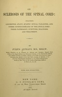 view On sclerosis of the spinal cord : including locomotor ataxy, spastic spinal paralysis, and other system-diseases of the spinal cord: their pathology, symptoms, diagnosis, and treatment / by Julius Althaus.