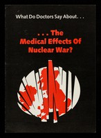 view What do doctors say about... ...the Medical effects of nuclear war? / Medical Campaign Against Nuclear Weapons.