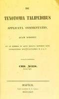 view De tenotomia talepidibus : applicata commentatio quam scripsit et ad summos in arte medica honores rite assequendos die octobris H.& L.S. / publice defendent Chr. Weis.