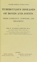 view Tuberculous diseases of bones and joints : their pathology, symptoms, and treatment / by Sir W. Watson Cheyne.