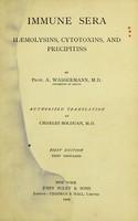 view Immune sera : hæmolysins, cytotoxins and precipitins / by A. Wassermann ; authorized translation by Charles Bolduan.