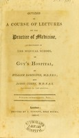 view Outlines of a course of lectures on the practice of medicine : as delivered in the medical school of Guy's Hospital, / By William Babington, ... and James Curry.