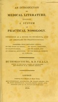view An introduction to medical literature, including a system of practical nosology : intended as a guide to students, and an assistant to practitioners / by Thomas Young.