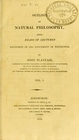 view Outlines of natural philosophy : being heads of lectures delivered in the University of Edinburgh / by John Playfair.