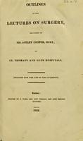 view Outlines of the lectures on surgery / delivered by Sir Astley Cooper, Bart., at St. Thomas's and Guy's Hospitals.