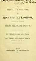 view A commentary of medical and moral life ; or, Mind and the emotions, considered in relation to health, disease, and religion. / By William Cooke.
