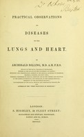 view Practical observations on diseases of the lungs and heart / By Archibald Billing.