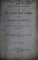 view Advice to medical students : being the introductory address delivered at St. George's Hospital at the opening of the medical session, October 1, 1857 / by Henry William Fuller.