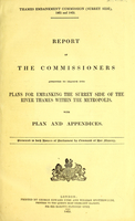 view Report of the commissioners appointed to examine into plans for embanking the Surrey side of the River Thames within the metropolis with plan and appendices : presented to both Houses of Parliament by command of Her Majesty.