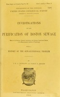 view Investigations on the purification of Boston sewage made at the sanitary research laboratory and sewage experiment station of the Massachusetts institute of technology, with a history of the sewage-disposal problem / By C.E.A. Winslow and Earle B. Phelps.