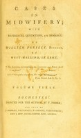 view Cases in midwifery : with references, quotations, and remarks ? / by William Perfect, surgeon, of West-Malling, in Kent.