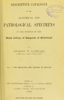 view Descriptive catalogue of the anatomical and pathological specimens in the Museum of the Royal College of Surgeons of Edinburgh / [edited] by Charles W. Cathcart ... Vol. I., The skeleton and organs of motion.