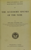 view The catarrhal and suppurative diseases of the accessory sinuses of the nose / by Ross Hall Skillern.