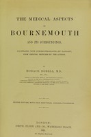 view The medical aspects of Bournemouth and its surroundings / Horace Dobell ; illustrated with chromolithographs (by Hanhart), and photographs (by Debenham and Gould), from original sketches by the author.