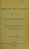 """view The """"destructive art of healing"""" : a sequel to the """"Fallacies of the Faculty"""" / by Samuel Dickson, M.D."""